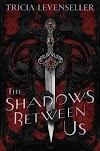 Resenha #504: The Shadows Between Us - Tricia Levenseller (Feiwel & Friends)
