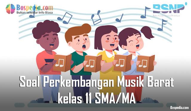 Contoh Soal Perkembangan Musik Barat kelas 11 SMA/MA