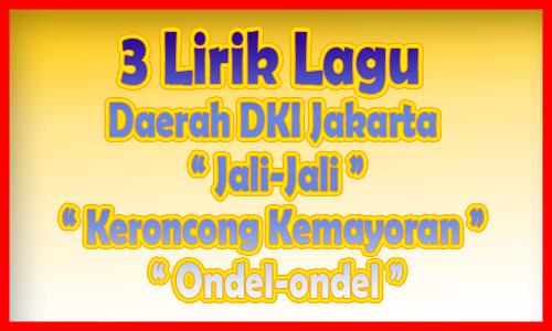 3 Lirik Lagu Daerah Dki Jakarta Jali Jali Keroncong Kemayoran