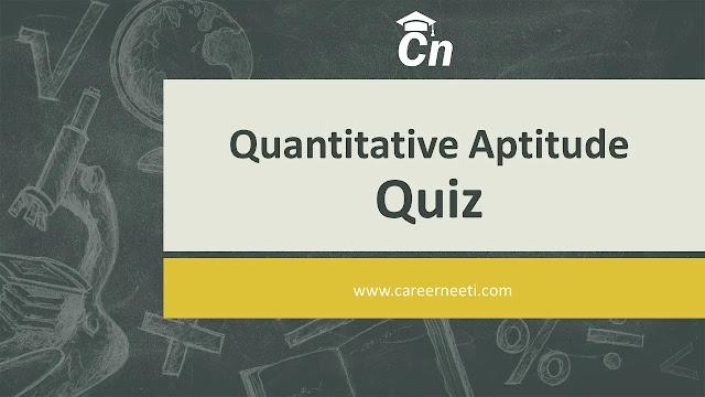Quantitative Aptitude Quiz, Careerneeti Logo, www.careerneeti.com