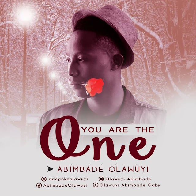 New Music: You Are The One By Abimbade Olawuyi || @Abimbadeolawuyi cc:@Benmagradio