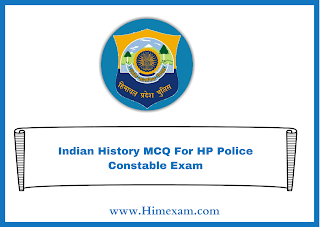 Indian History MCQ For HP  Police Constable Exam