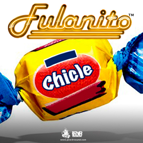 http://www.pow3rsound.com/2018/02/fulanito-chicle.html