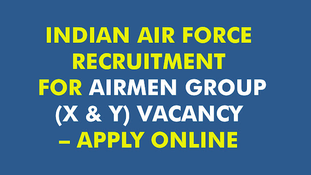 INDIAN AIR FORCE RECRUITMENT FOR AIRMEN GROUP (X & Y) VACANCY – APPLY ONLINE