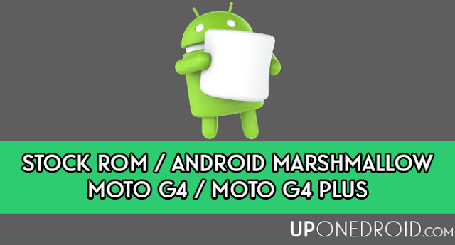 Stock ROM / Firmware / Moto G4 Plus / Android Marshmallow 6.0.1