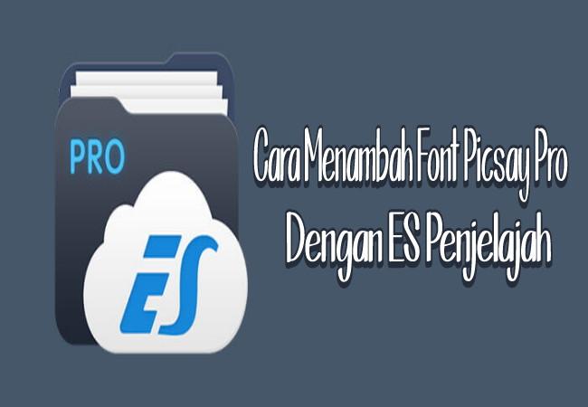 Cara Menambahkan Font di Picsay Pro Dengan ES Penjelajah Mudah Terbaru