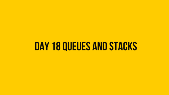 HackerRank Day 18 Queues and Stacks 30 days of code solution
