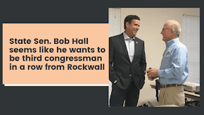 State Sen. Bob Hall might want to be the third Congressman in a row from Rockwall County