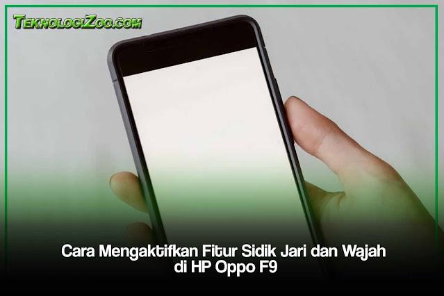 Cara Mengaktifkan Fitur Sidik Jari dan Wajah di HP Oppo F9