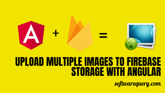 softwarequery.com-Upload Multiple Images to Firebase Storage with Angular