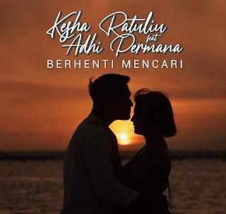 Download Lagu Mp3 Video Berhenti Mencari - Kesha Ratuliu feat. Adhi Permana