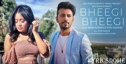 भीगी भीगी Bheegi Bheegi Lyrics - Neha Kakkar