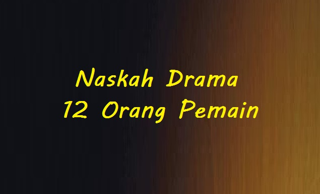 Contoh Naskah Drama 12 Orang