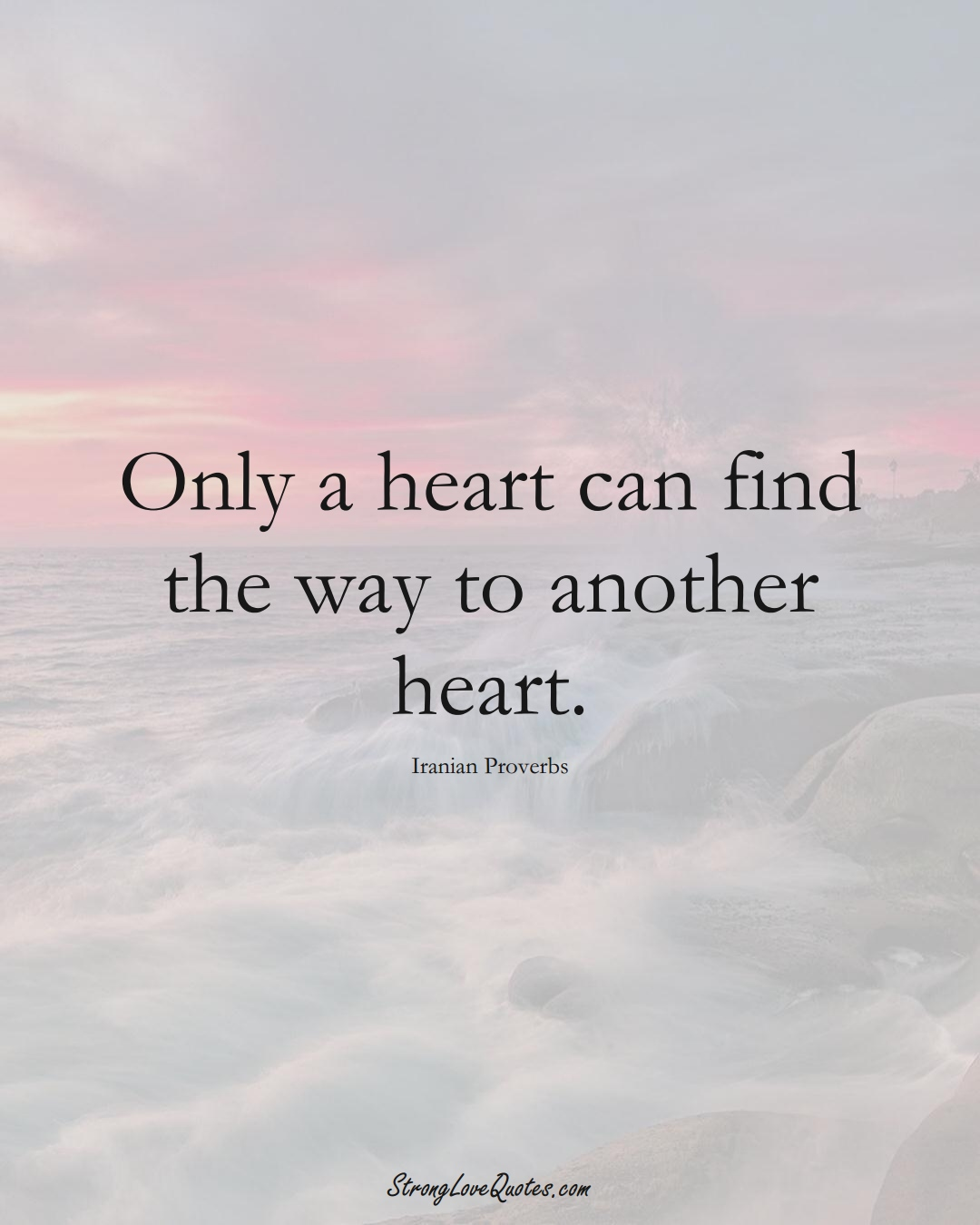 Only a heart can find the way to another heart. (Iranian Sayings);  #MiddleEasternSayings