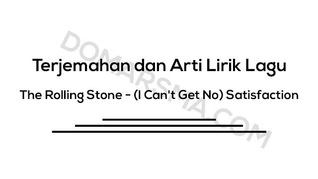 Terjemahan dan Arti Lirik Lagu The Rolling Stone - (I Can't Get No) Satisfaction