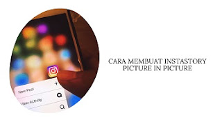 Cara Membuat Instastory Picture in Picture