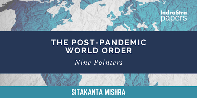 The Post-Pandemic World Order: Nine Pointers by Dr. Sitakanta Mishra