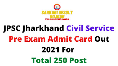 JPSC Jharkhand Civil Service Pre Exam Admit Card Out 2021 For Total 250 Post