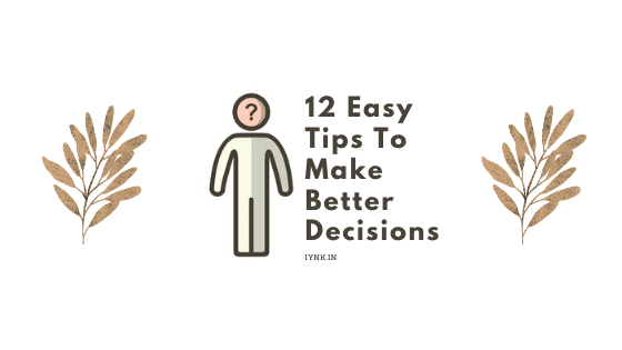 12 Easy Tips To Make Better Decision