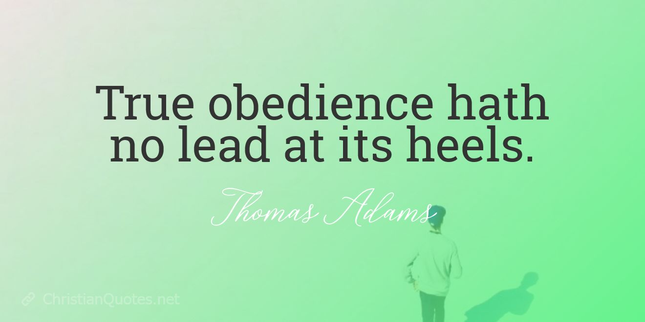 True obedience hath no lead at its heels.
