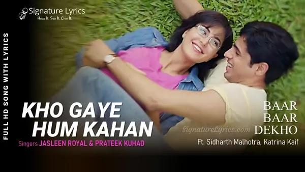 Kho Gaye Hum Kahan Lyrics - Baar Baar Dekho | Sidharth Malhotra, Katrina Kaif | Jasleen Royal, Prateek Kuhad