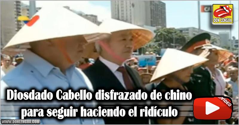 Diosdado Cabello disfrazado de chino para seguir haciendo el ridículo