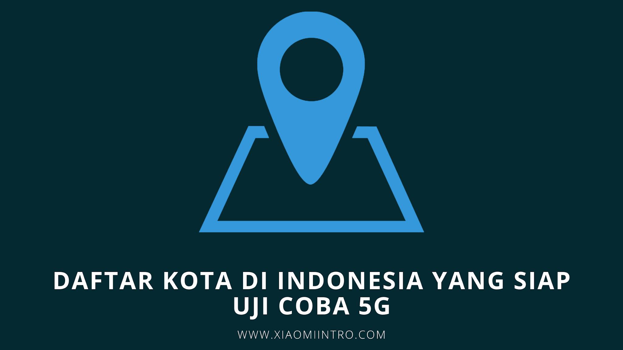 Daftar Kota di Indonesia Yang Siap Uji Coba 5G