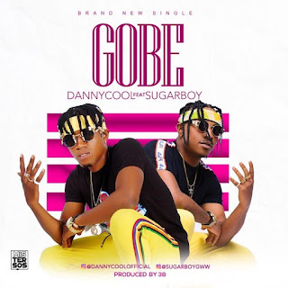 [Music] Dannycool Ft Sugarboy – Gobe