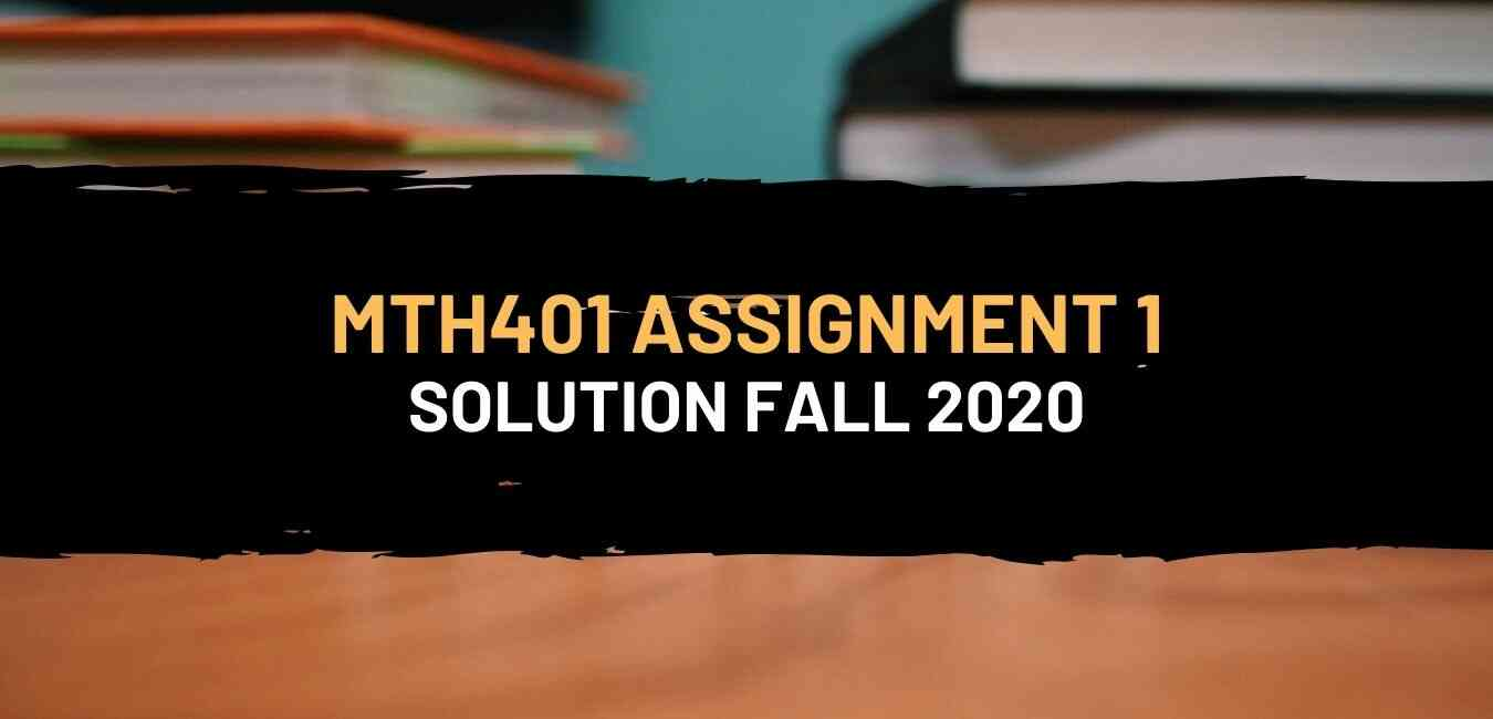 MTH401 Assignment 1