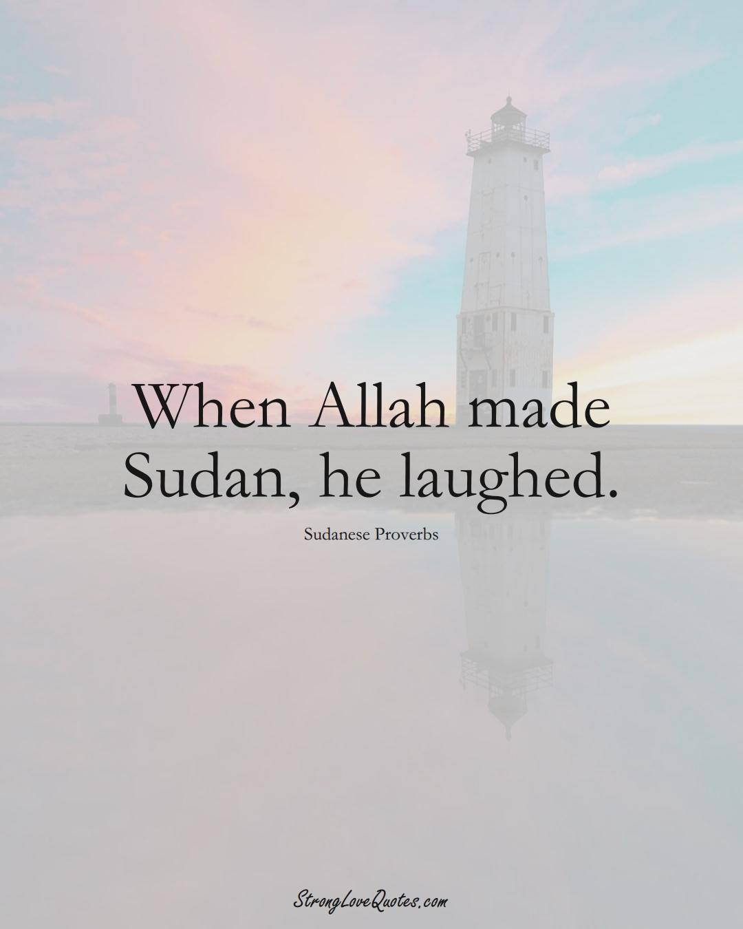 When Allah made Sudan, he laughed. (Sudanese Sayings);  #AfricanSayings