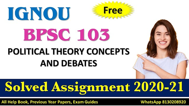 BPSC 103 POLITICAL THEORY CONCEPTS AND DEBATES Solved Assignment 2020-21