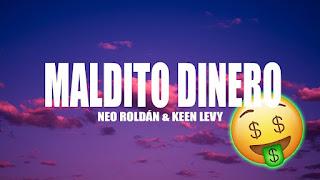 LETRA Maldito Dinero Neo Roldán & Keen Levy