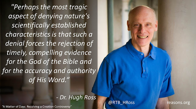 """Quote from the book """"A Matter of Days"""" by Dr. Hugh Ross: """"Perhaps the most tragic aspect of denying nature's scientifically established characteristics is that such a denial forces the rejection of timely, compelling evidence for the God of the Bible and for the accuracy and authority of His Word."""""""
