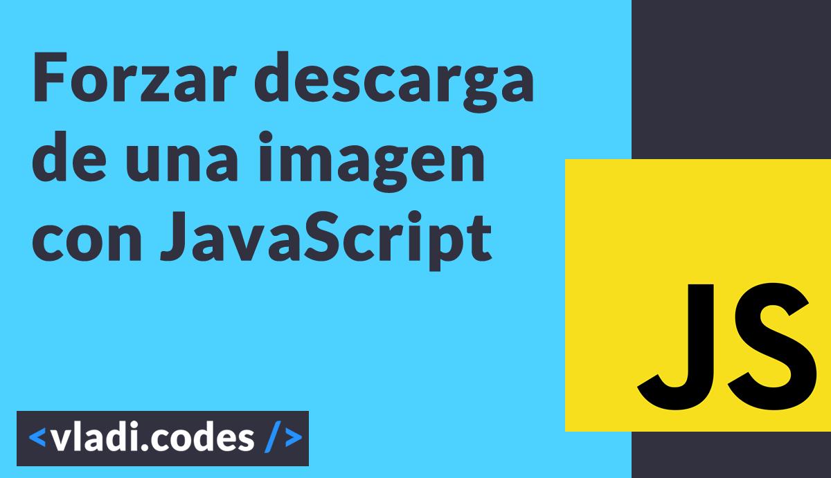 Forzar descarga de una imagen usando JavaScript puro