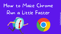 How to Make Chrome Run a Little Faster