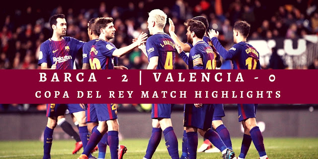 FC Barcelona vs Valencia Highlights - Barca secured a 2-0 victory at Mestalla to move to the final of Copa del Rey