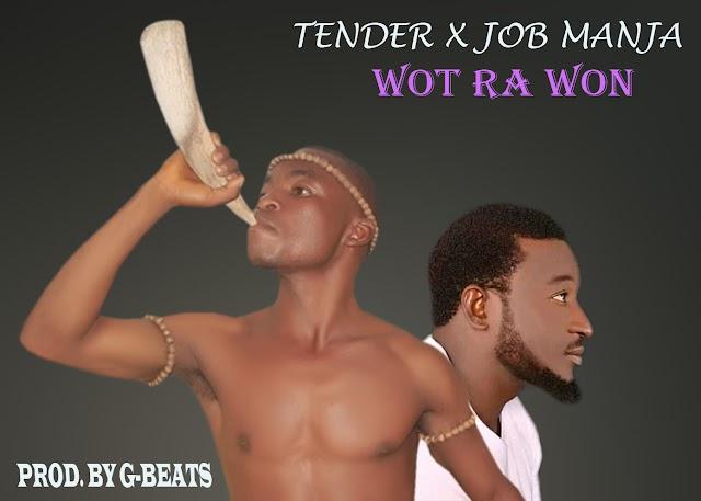 Music: Tender ft Job Manja - Wot Ra Won