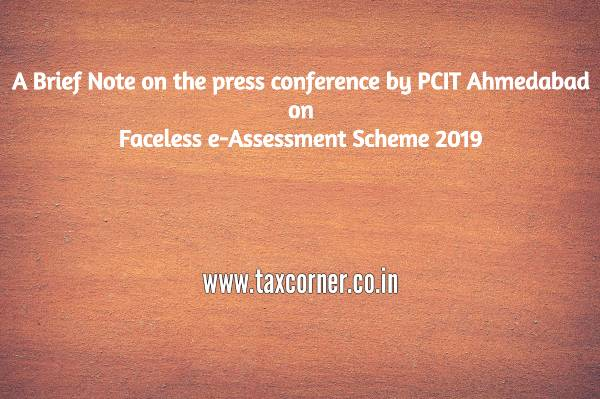 A Brief Note on the press conference by PCIT Ahmedabad on Faceless e-Assessment Scheme 2019