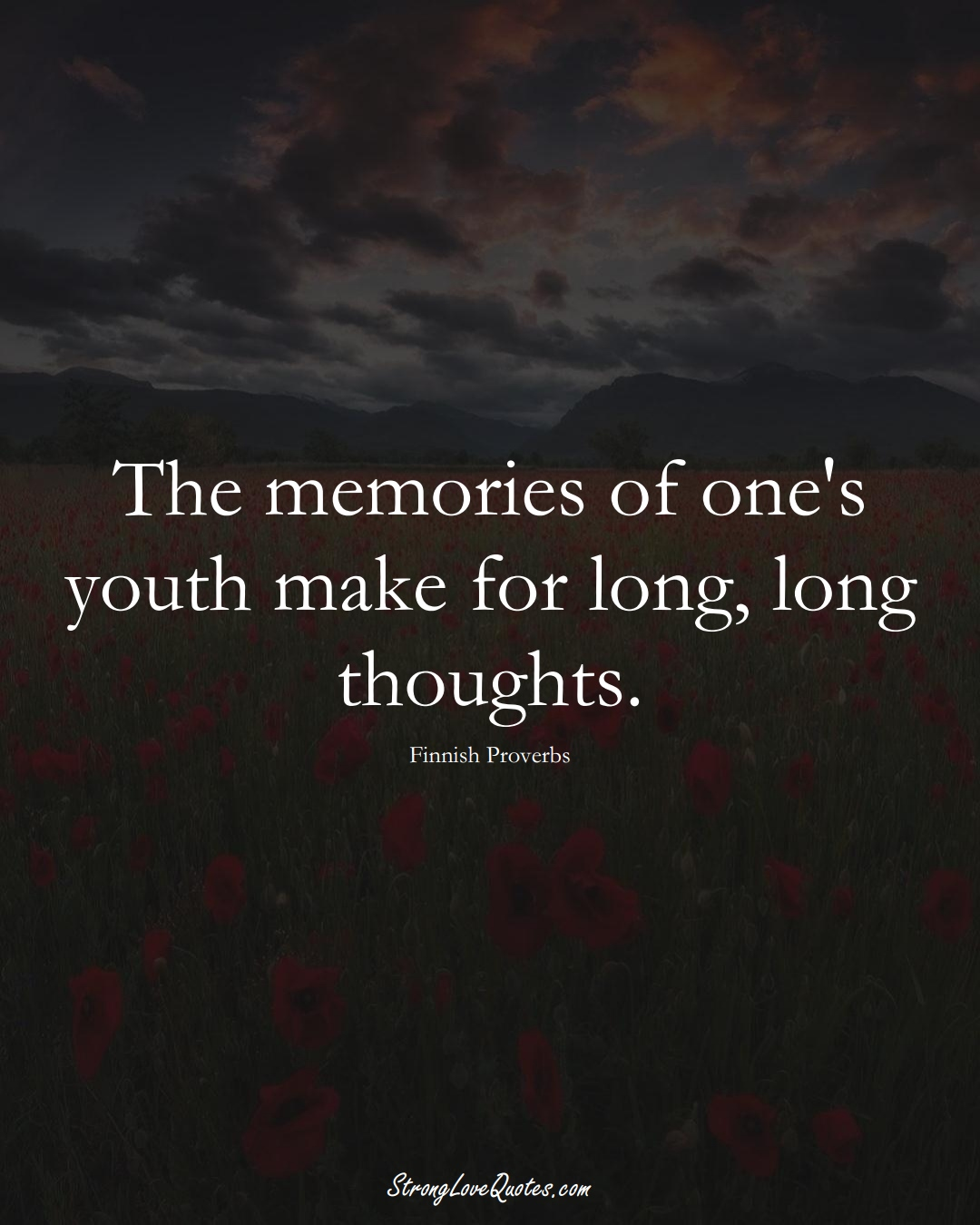 The memories of one's youth make for long, long thoughts. (Finnish Sayings);  #EuropeanSayings