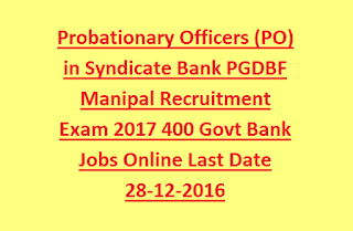 Probationary Officers (PO) in Syndicate Bank PGDBF Manipal Recruitment Exam 2017 400 Govt Bank Jobs Online Last Date 28-12-2016
