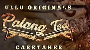 Palang Tod Caretaker Ullu App web series
