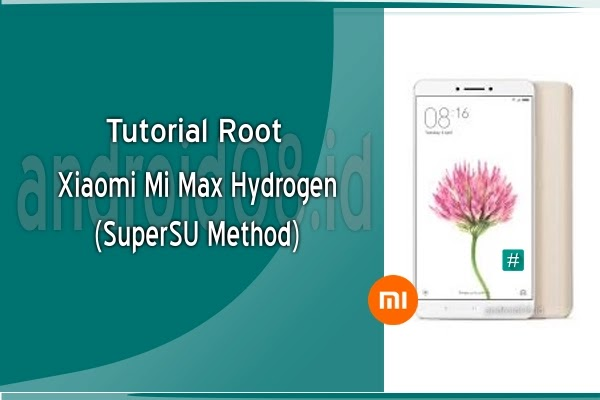 Cara Root Xiaomi Mi Max Hydrogen (SuperSU Method)