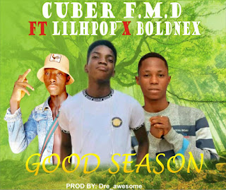 Download Good Season by Cuber f.m.d ft Lilhpop x Boldnex - Naijamedialog