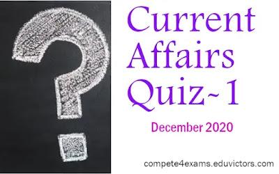 December 2020 CA Quiz-1 (#currentAffairs)(#GeneralAwareness)(#compete4exams)(#eduvictors)
