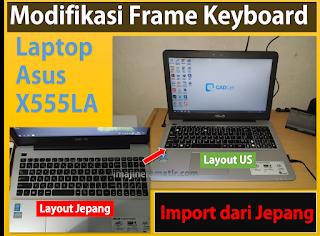 Memodifikasi Frame Keyboard Laptop Asus X555LA Jepang untuk dipasangi Keyboard versi US