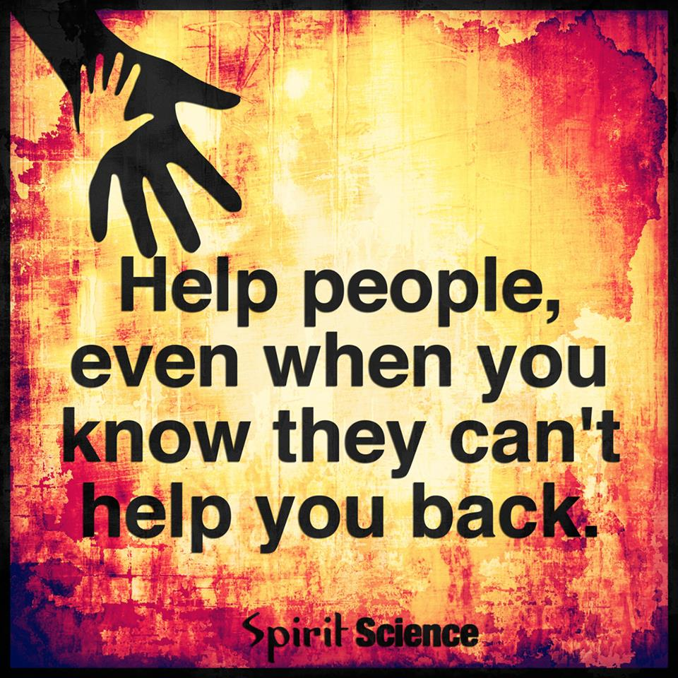 Help People Even When You Know They Cant Help You Back Spirit