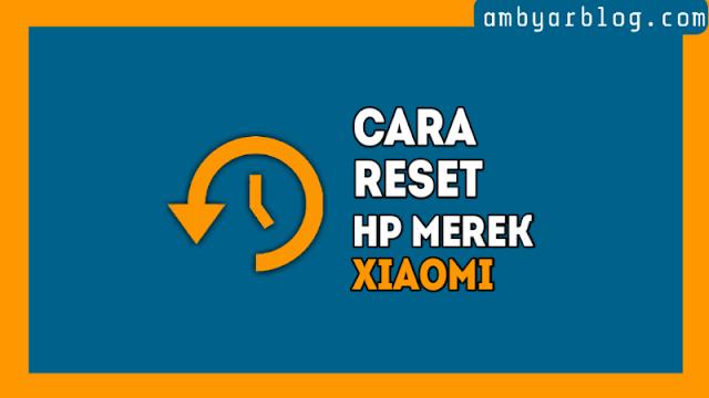 Cara Reset Hp Xiaomi dengan Mudah