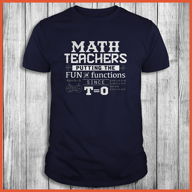 Math Teachers putting the fun in functions since t=0 Shirt