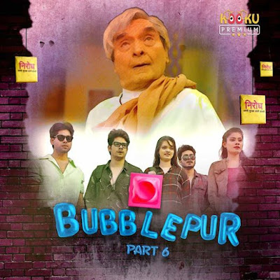 BubblePur Part 6 Web Series Cast, Actress Real Name, Wiki, Release Date, Trailer, Video and All Episodes