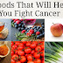 9 Foods That Will Help You Fight Cancer